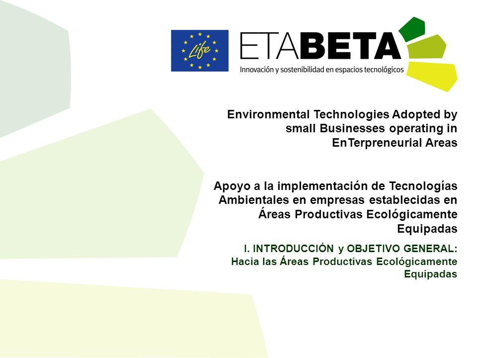 ETA-BETA Environmental Technologies Adopted by small Businesses operating in EnTerpreneurial Areas Apoyo a la implementación de Tecnologías Ambientales en empresas establecidas en Áreas Productivas Ecológicamente Equipadas I.