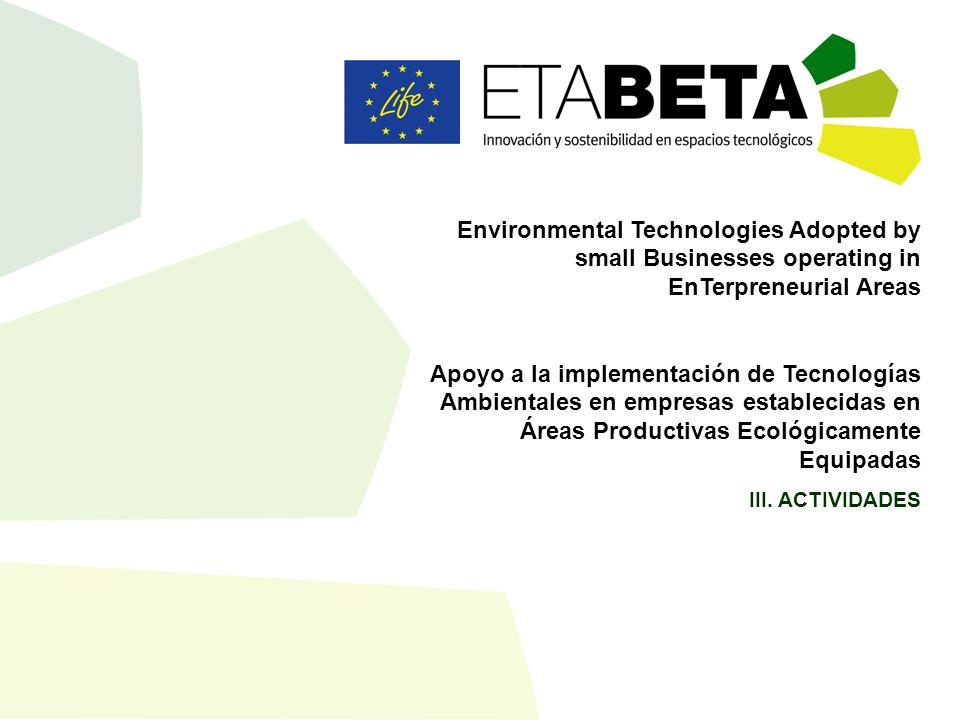 ETA-BETA Environmental Technologies Adopted by small Businesses operating in EnTerpreneurial Areas Apoyo a la implementación de Tecnologías Ambientales en empresas establecidas en Áreas Productivas Ecológicamente Equipadas III.