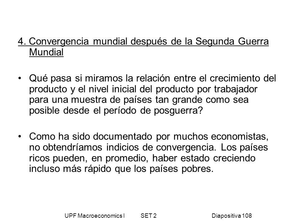 UPF Macroeconomics I SET 2Diapositiva 108 4. Convergencia mundial después de la Segunda Guerra Mundial Qué pasa si miramos la relación entre el crecim