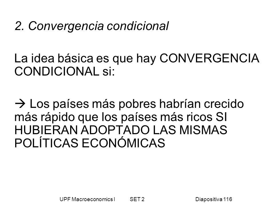 UPF Macroeconomics I SET 2Diapositiva 116 2. Convergencia condicional La idea básica es que hay CONVERGENCIA CONDICIONAL si: Los países más pobres hab