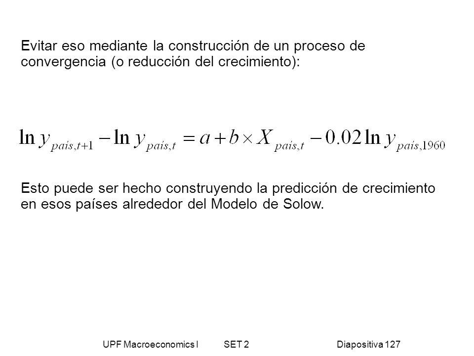 UPF Macroeconomics I SET 2Diapositiva 127 Evitar eso mediante la construcción de un proceso de convergencia (o reducción del crecimiento): Esto puede