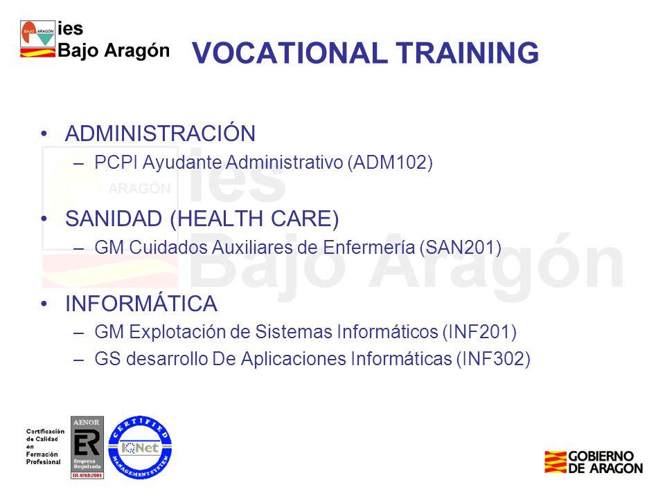 VOCATIONAL TRAINING ADMINISTRACIÓN –PCPI Ayudante Administrativo (ADM102) SANIDAD (HEALTH CARE) –GM Cuidados Auxiliares de Enfermería (SAN201) INFORMÁTICA –GM Explotación de Sistemas Informáticos (INF201) –GS desarrollo De Aplicaciones Informáticas (INF302)