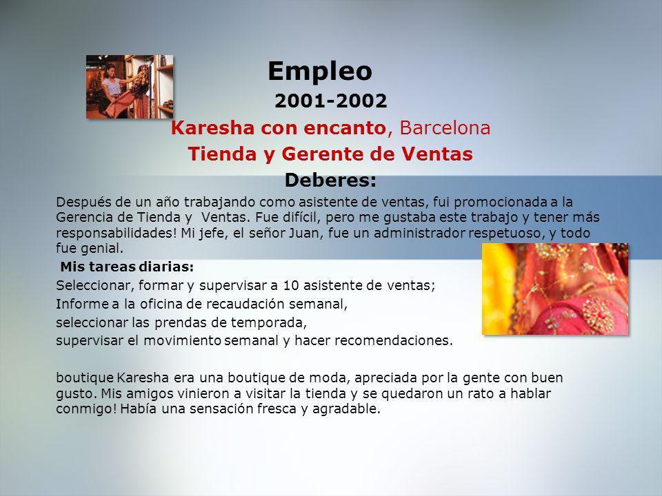 Empleo 1999-2001 Karesha con encanto, Barcelona Asistente de Ventas Quería a mis colegas, que son como amigos.