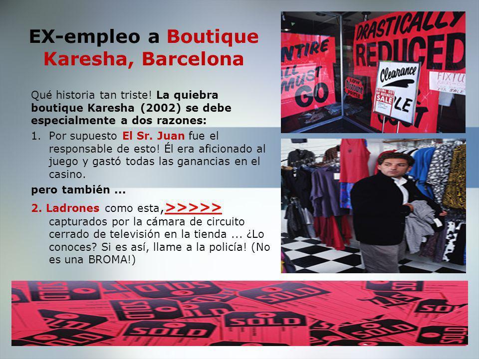 Empleo 2001-2002 Karesha con encanto, Barcelona Tienda y Gerente de Ventas Deberes: Después de un año trabajando como asistente de ventas, fui promocionada a la Gerencia de Tienda y Ventas.
