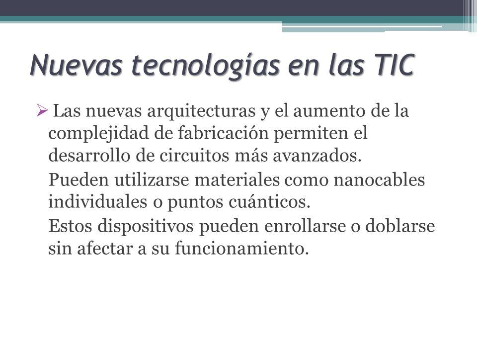 Nuevas tecnologías en las TIC Las nuevas arquitecturas y el aumento de la complejidad de fabricación permiten el desarrollo de circuitos más avanzados