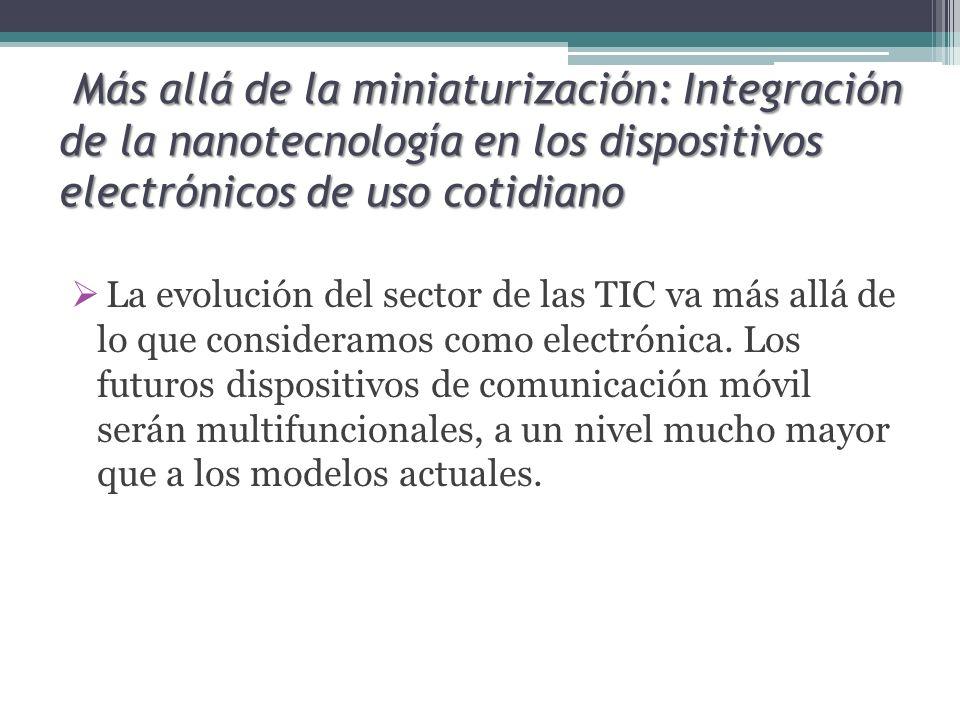 Más allá de la miniaturización: Integración de la nanotecnología en los dispositivos electrónicos de uso cotidiano La evolución del sector de las TIC