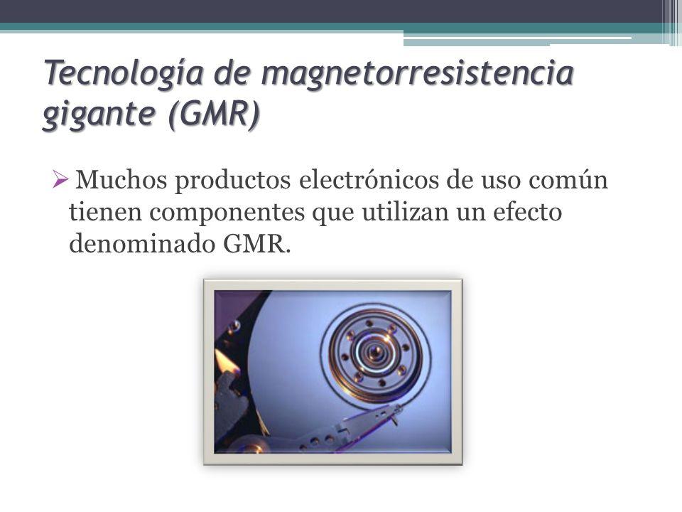 Tecnología de magnetorresistencia gigante (GMR) Muchos productos electrónicos de uso común tienen componentes que utilizan un efecto denominado GMR.