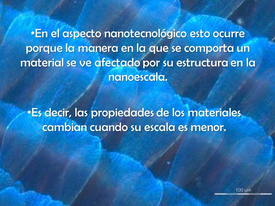 En el aspecto nanotecnológico esto ocurre porque la manera en la que se comporta un material se ve afectado por su estructura en la nanoescala.
