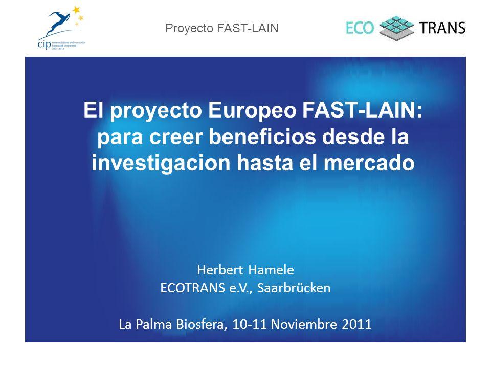 El proyecto Europeo FAST-LAIN: para creer beneficios desde la investigacion hasta el mercado Herbert Hamele ECOTRANS e.V., Saarbrücken La Palma Biosfe