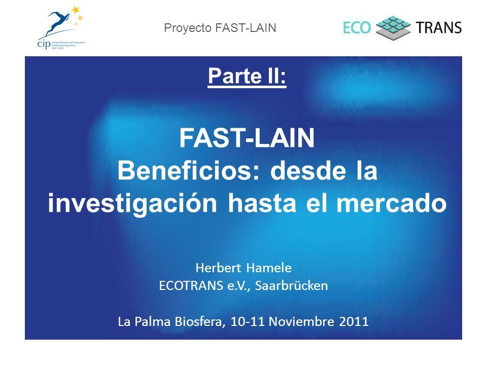 Parte II: FAST-LAIN Beneficios: desde la investigación hasta el mercado Herbert Hamele ECOTRANS e.V., Saarbrücken La Palma Biosfera, 10-11 Noviembre 2011 Proyecto FAST-LAIN