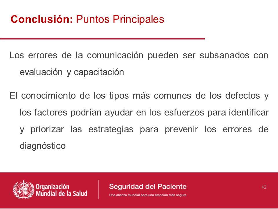 Conclusión: Puntos Principales Los errores de la comunicación pueden ser subsanados con evaluación y capacitación El conocimiento de los tipos más com