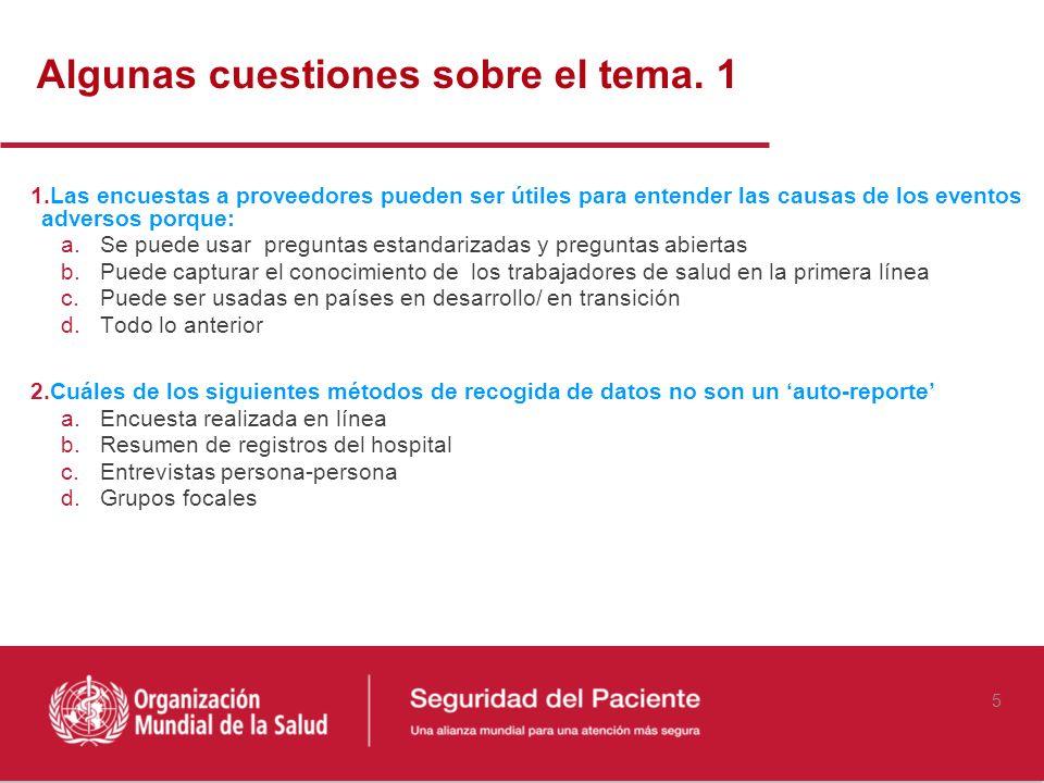 5 1.Las encuestas a proveedores pueden ser útiles para entender las causas de los eventos adversos porque: a.Se puede usar preguntas estandarizadas y