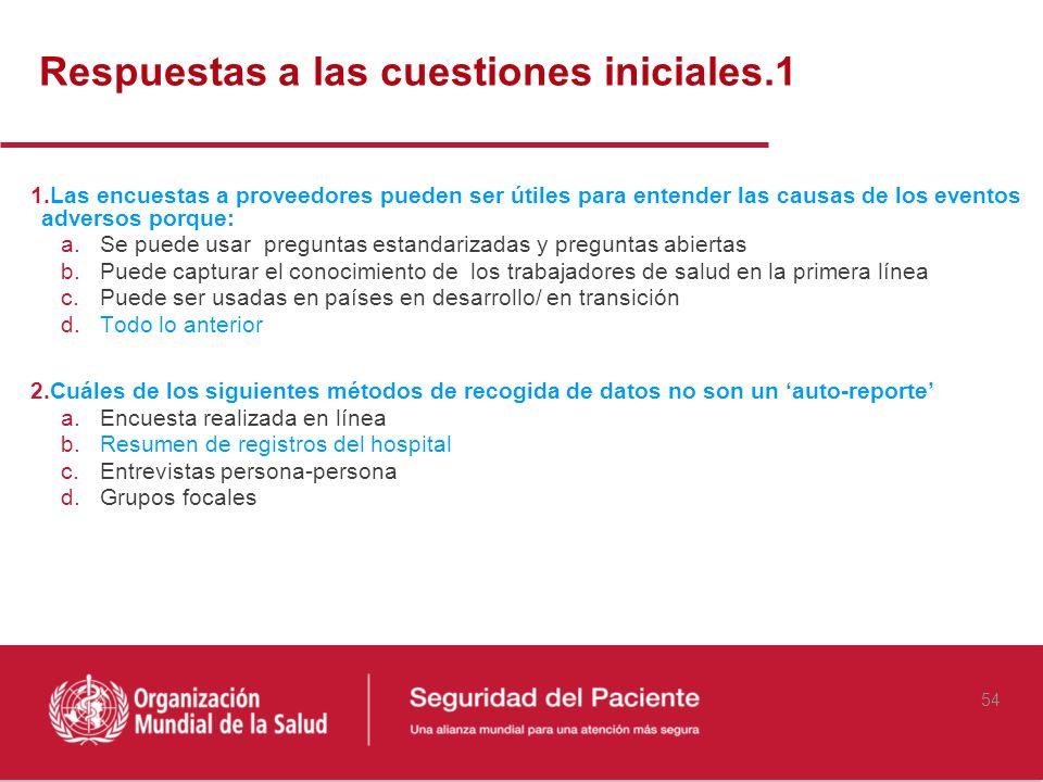54 1.Las encuestas a proveedores pueden ser útiles para entender las causas de los eventos adversos porque: a.Se puede usar preguntas estandarizadas y