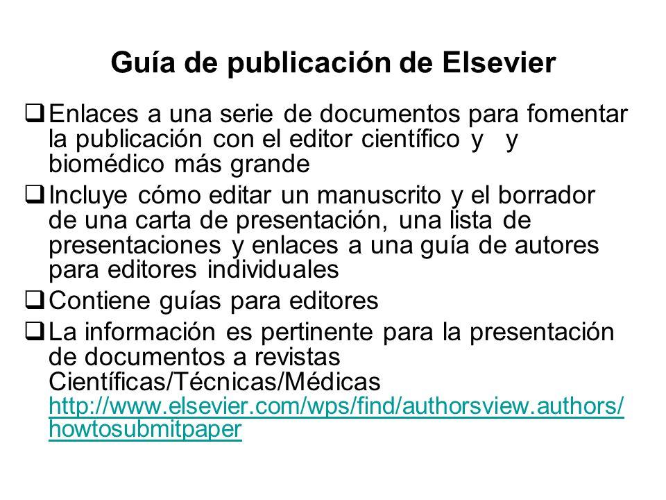 Guía de publicación de Elsevier Enlaces a una serie de documentos para fomentar la publicación con el editor científico y y biomédico más grande Inclu