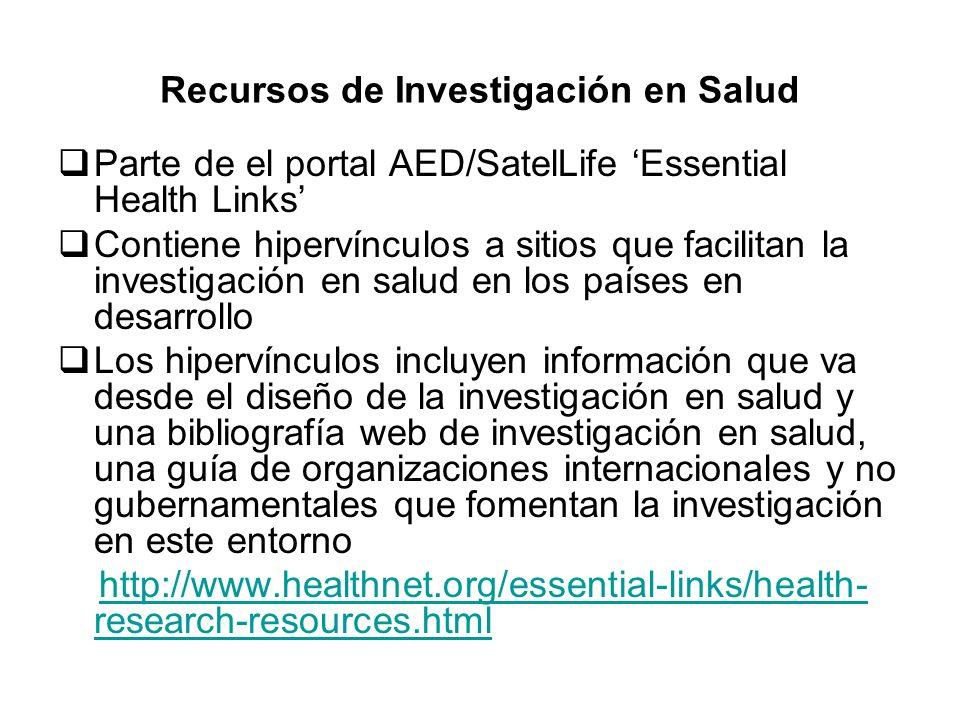 Recursos de Investigación en Salud Parte de el portal AED/SatelLife Essential Health Links Contiene hipervínculos a sitios que facilitan la investigac