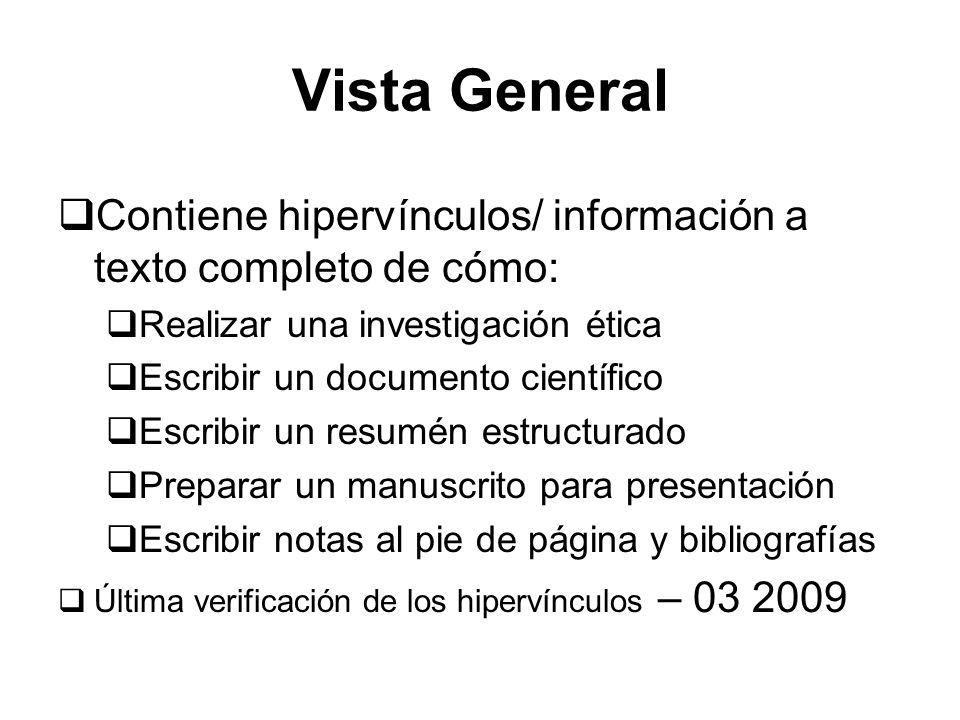 Vista General Contiene hipervínculos/ información a texto completo de cómo: Realizar una investigación ética Escribir un documento científico Escribir