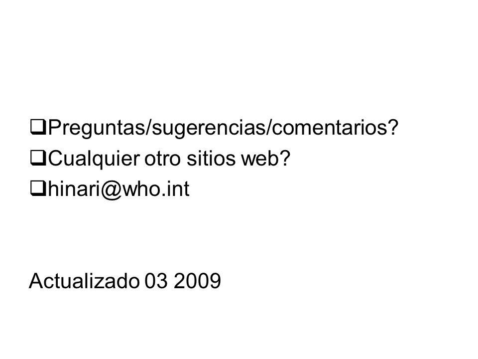 Preguntas/sugerencias/comentarios? Cualquier otro sitios web? hinari@who.int Actualizado 03 2009