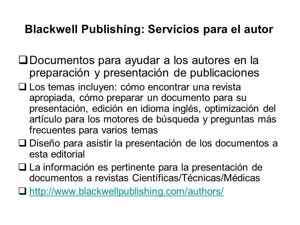 Blackwell Publishing: Servicios para el autor Documentos para ayudar a los autores en la preparación y presentación de publicaciones Los temas incluye