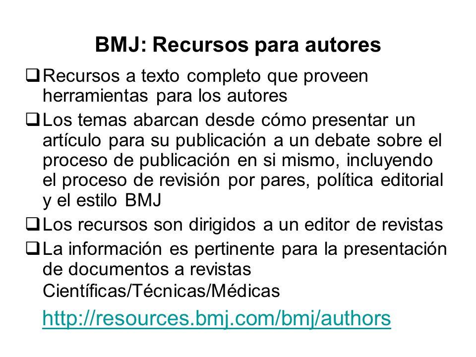 BMJ: Recursos para autores Recursos a texto completo que proveen herramientas para los autores Los temas abarcan desde cómo presentar un artículo para