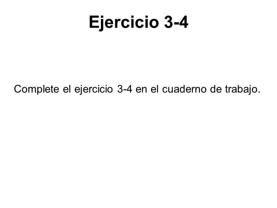 Ejercicio 3-4 Complete el ejercicio 3-4 en el cuaderno de trabajo.