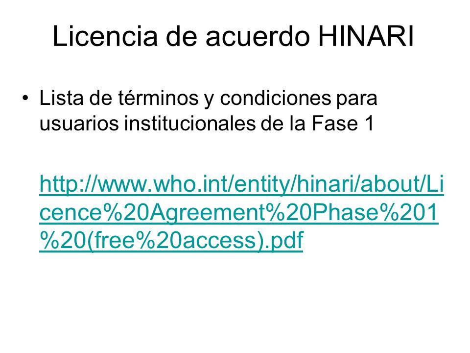 Licencia de acuerdo HINARI Lista de términos y condiciones para usuarios institucionales de la Fase 1 http://www.who.int/entity/hinari/about/Li cence%