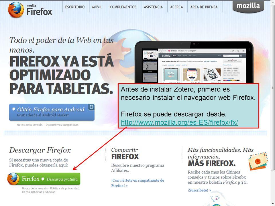 Antes de instalar Zotero, primero es necesario instalar el navegador web Firefox. Firefox se puede descargar desde: http://www.mozilla.org/es-ES/firef