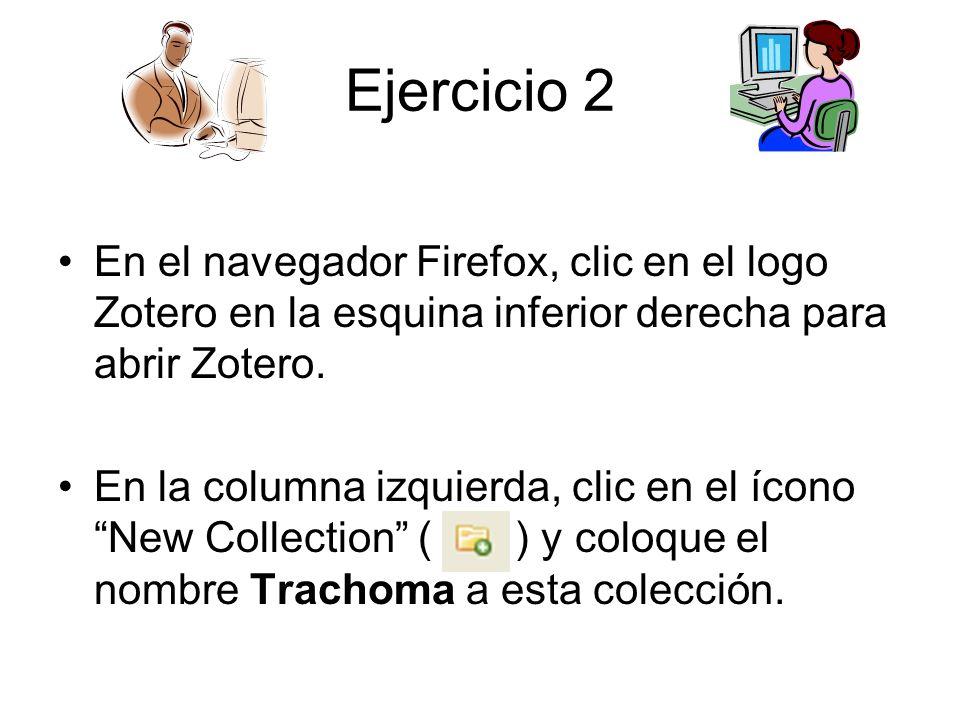 Ejercicio 2 En el navegador Firefox, clic en el logo Zotero en la esquina inferior derecha para abrir Zotero. En la columna izquierda, clic en el ícon