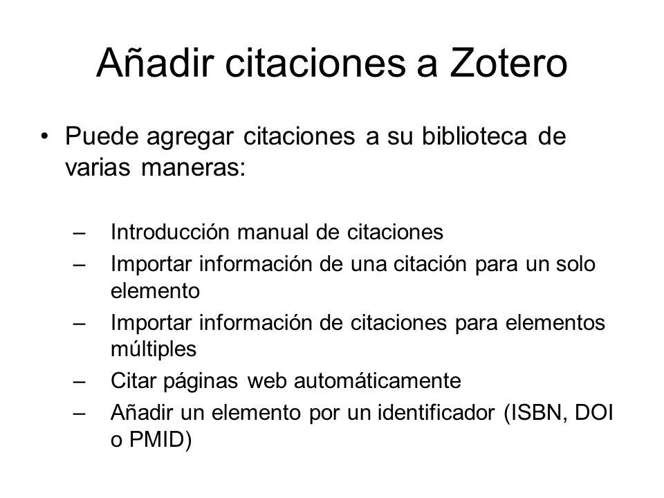 Añadir citaciones a Zotero Puede agregar citaciones a su biblioteca de varias maneras: –Introducción manual de citaciones –Importar información de una