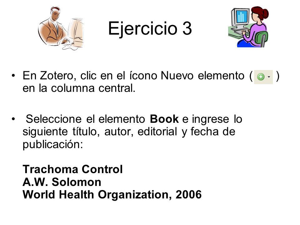 Ejercicio 3 En Zotero, clic en el ícono Nuevo elemento ( ) en la columna central. Seleccione el elemento Book e ingrese lo siguiente título, autor, ed