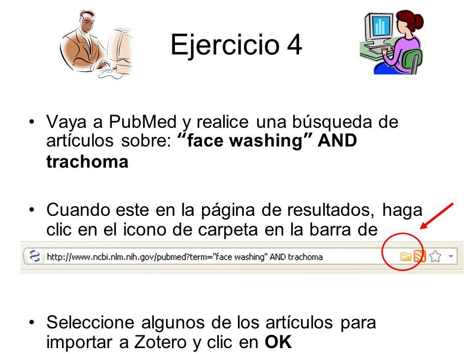 Ejercicio 4 Vaya a PubMed y realice una búsqueda de artículos sobre: face washing AND trachoma Cuando este en la página de resultados, haga clic en el