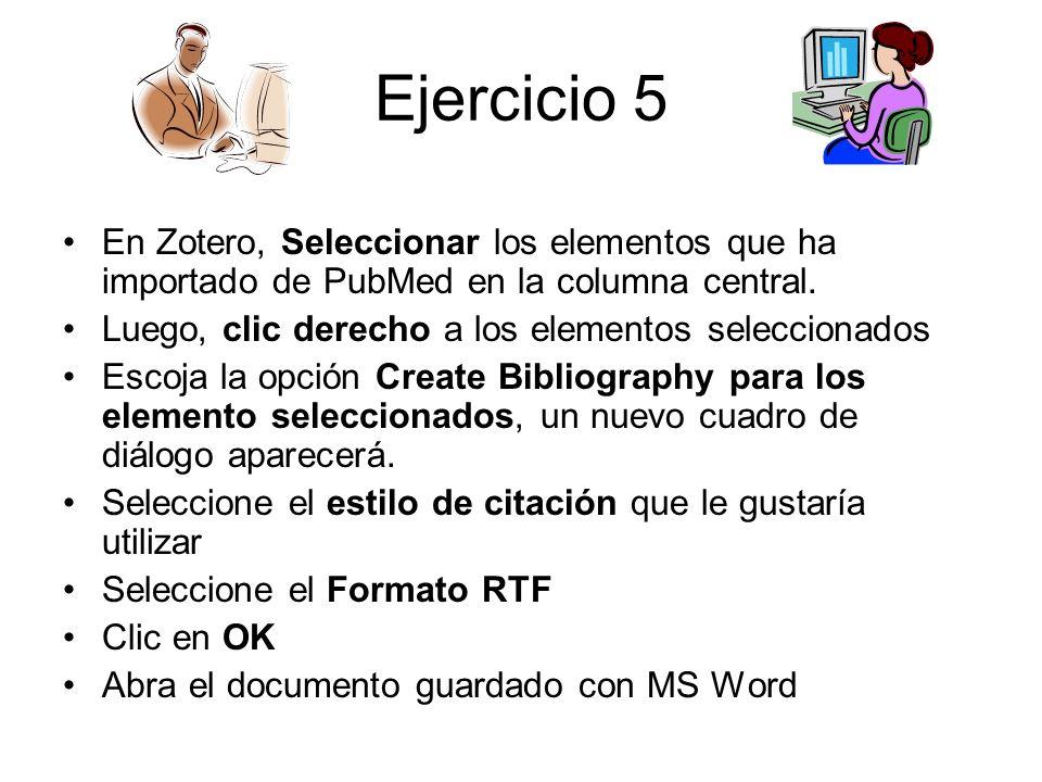 Ejercicio 5 En Zotero, Seleccionar los elementos que ha importado de PubMed en la columna central. Luego, clic derecho a los elementos seleccionados E