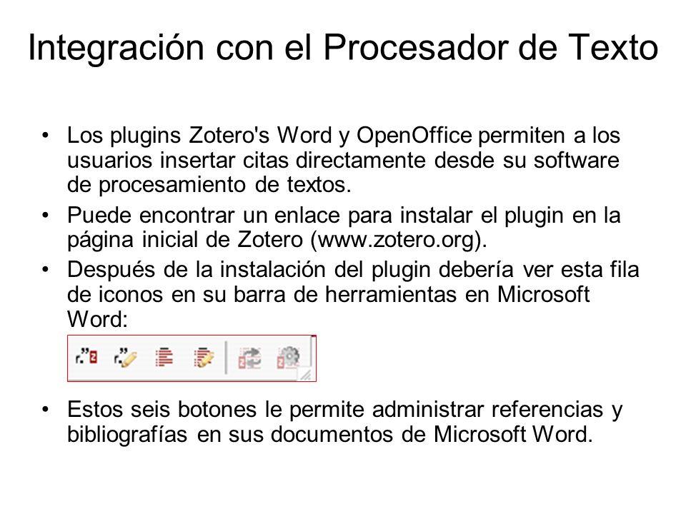 Integración con el Procesador de Texto Los plugins Zotero's Word y OpenOffice permiten a los usuarios insertar citas directamente desde su software de