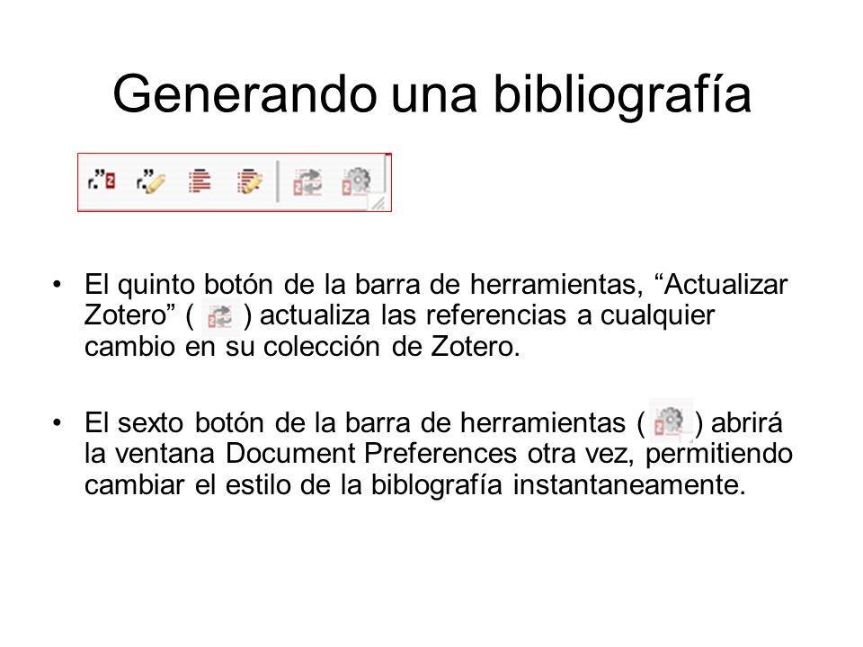 Generando una bibliografía El quinto botón de la barra de herramientas, Actualizar Zotero ( ) actualiza las referencias a cualquier cambio en su colec