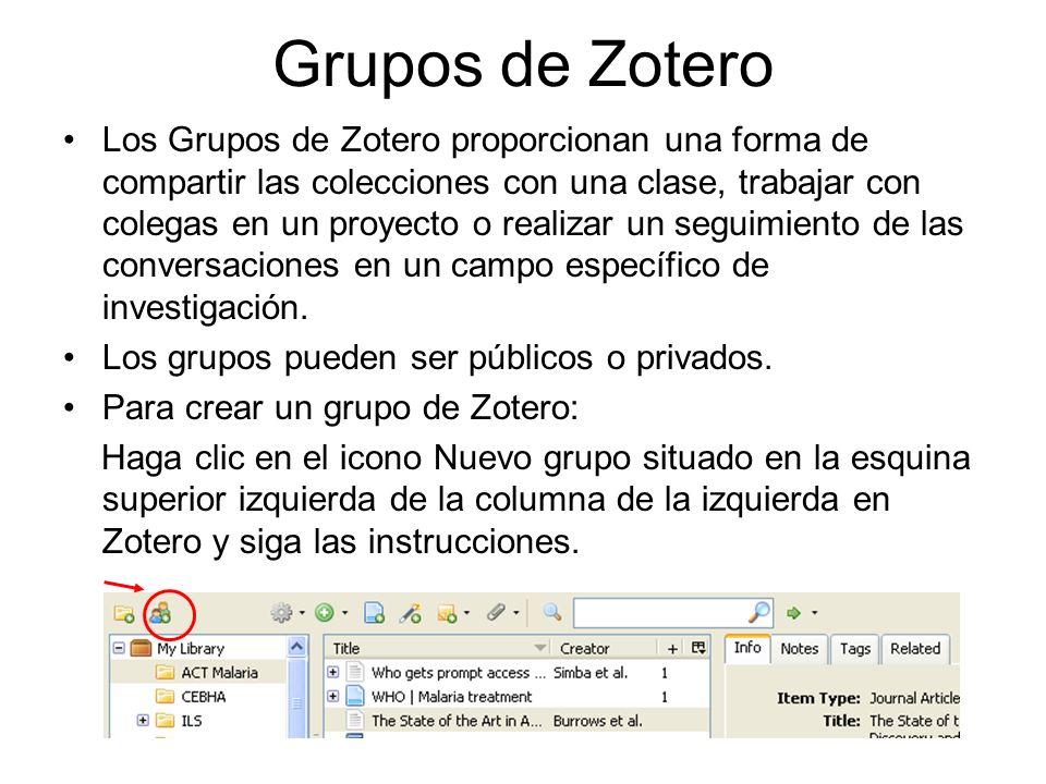Grupos de Zotero Los Grupos de Zotero proporcionan una forma de compartir las colecciones con una clase, trabajar con colegas en un proyecto o realiza