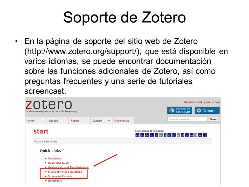 Soporte de Zotero En la página de soporte del sitio web de Zotero (http://www.zotero.org/support/), que está disponible en varios idiomas, se puede en