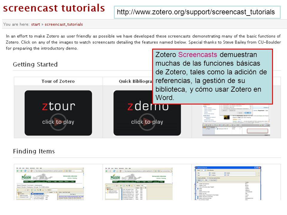 Zotero Screencasts demuestran muchas de las funciones básicas de Zotero, tales como la adición de referencias, la gestión de su biblioteca, y cómo usa