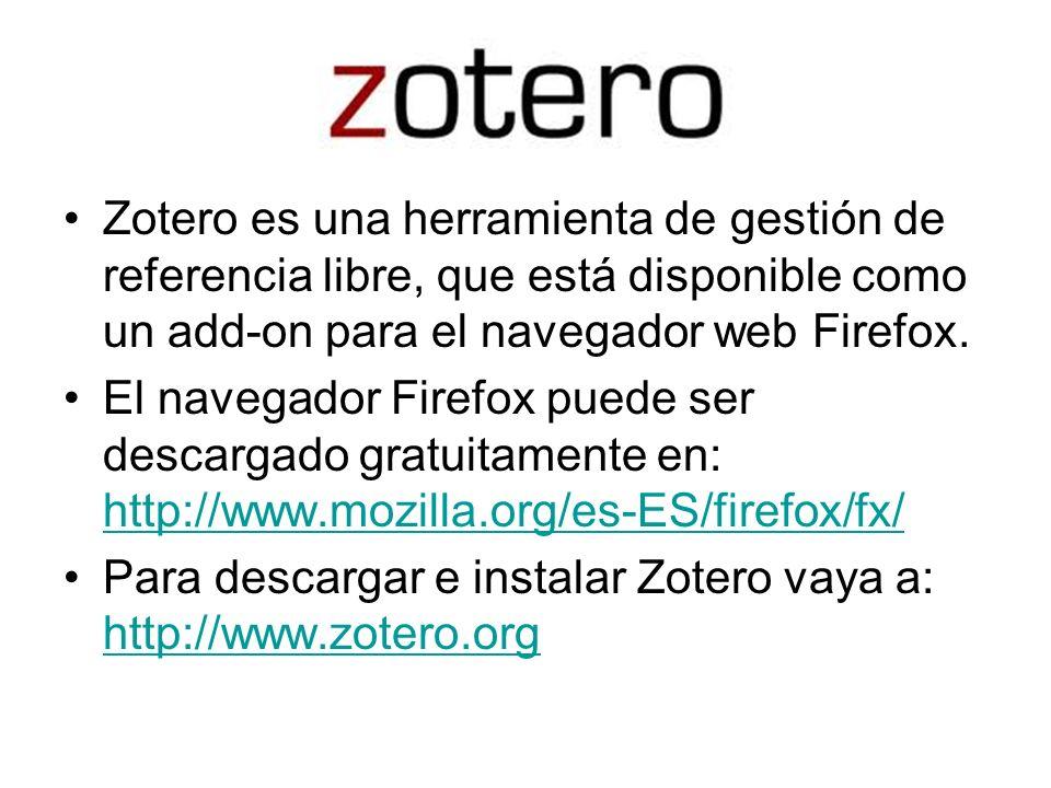 Zotero Zotero es una herramienta de gestión de referencia libre, que está disponible como un add-on para el navegador web Firefox. El navegador Firefo