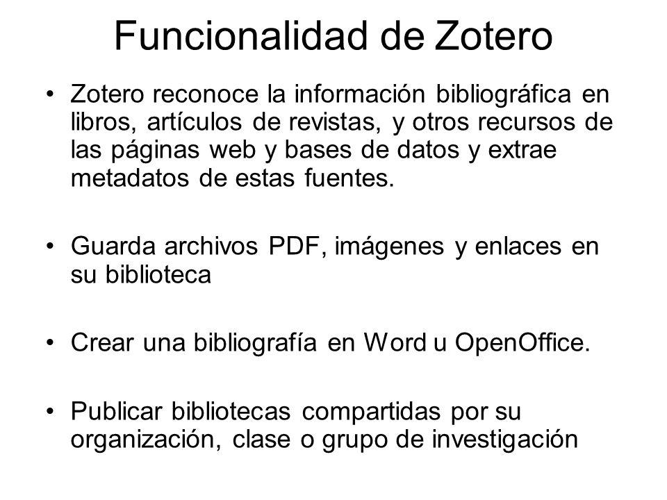 Funcionalidad de Zotero Zotero reconoce la información bibliográfica en libros, artículos de revistas, y otros recursos de las páginas web y bases de