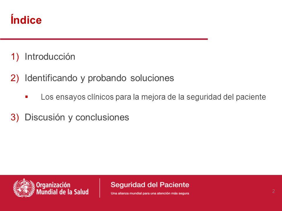 Índice 1)Introducción 2)Identificando y probando soluciones Los ensayos clínicos para la mejora de la seguridad del paciente 3)Discusión y conclusiones 2