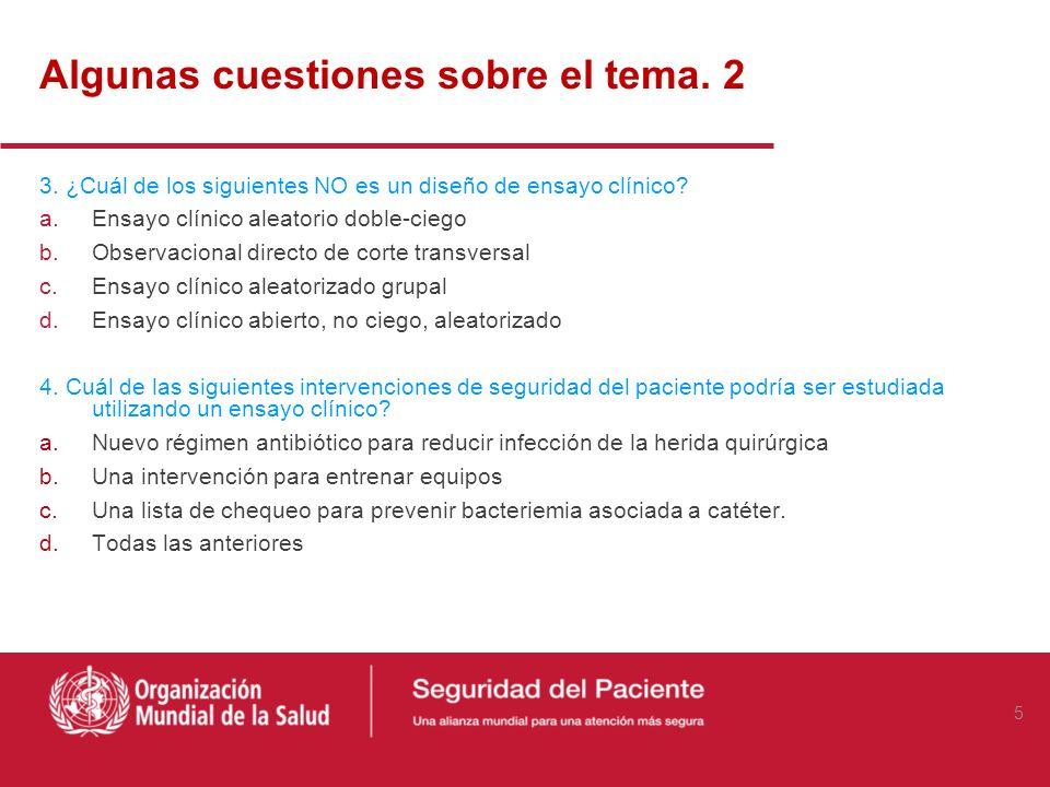 Algunas cuestiones sobre el tema. 1 1. Las intervenciones en seguridad del paciente pueden ser dirigidas a: a.Trabajadores de la salud b.Pacientes c.S