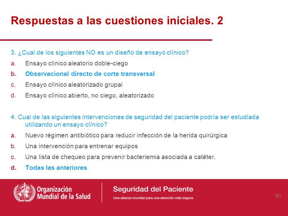 Respuestas a las cuestiones iniciales. 1 1. Las intervenciones en seguridad del paciente pueden ser dirigidas a: a.Trabajadores de la salud b.Paciente