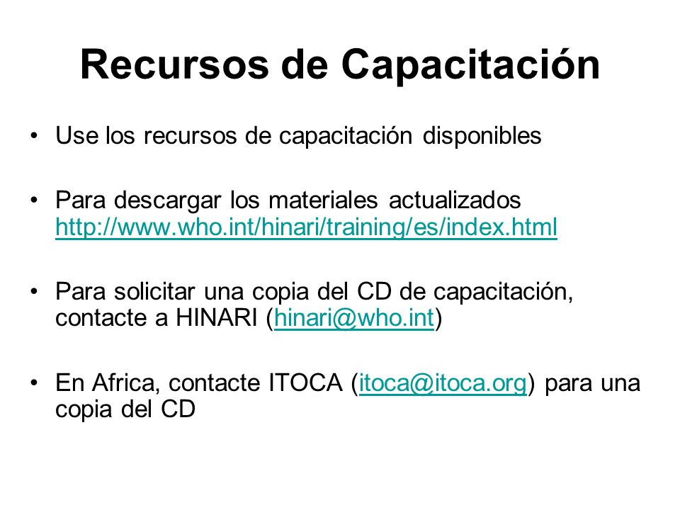 Recursos de Capacitación Use los recursos de capacitación disponibles Para descargar los materiales actualizados http://www.who.int/hinari/training/es