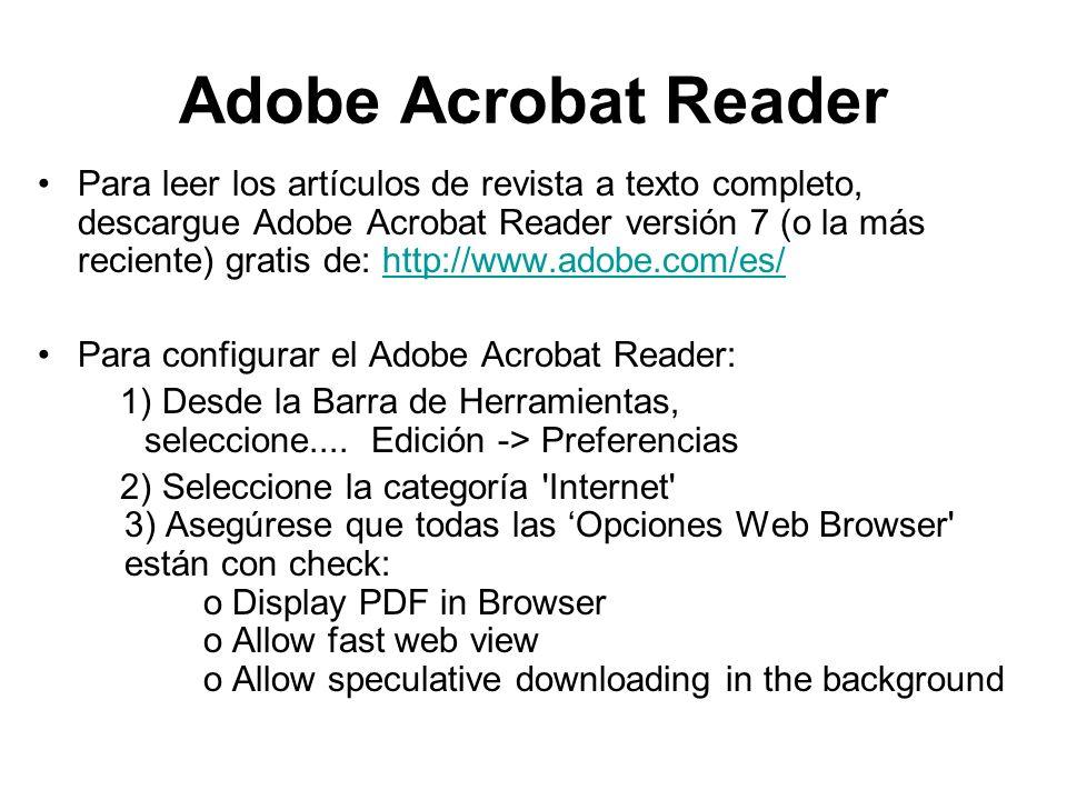 Adobe Acrobat Reader Para leer los artículos de revista a texto completo, descargue Adobe Acrobat Reader versión 7 (o la más reciente) gratis de: http