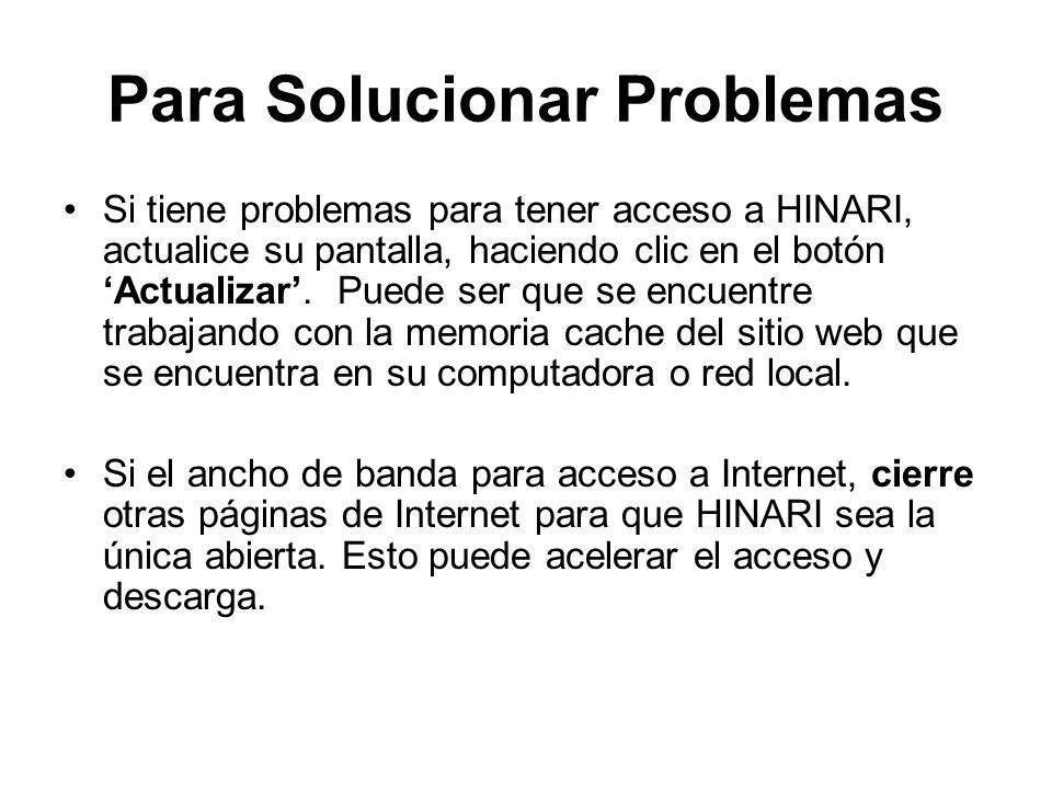 Para Solucionar Problemas Si tiene problemas para tener acceso a HINARI, actualice su pantalla, haciendo clic en el botón Actualizar. Puede ser que se