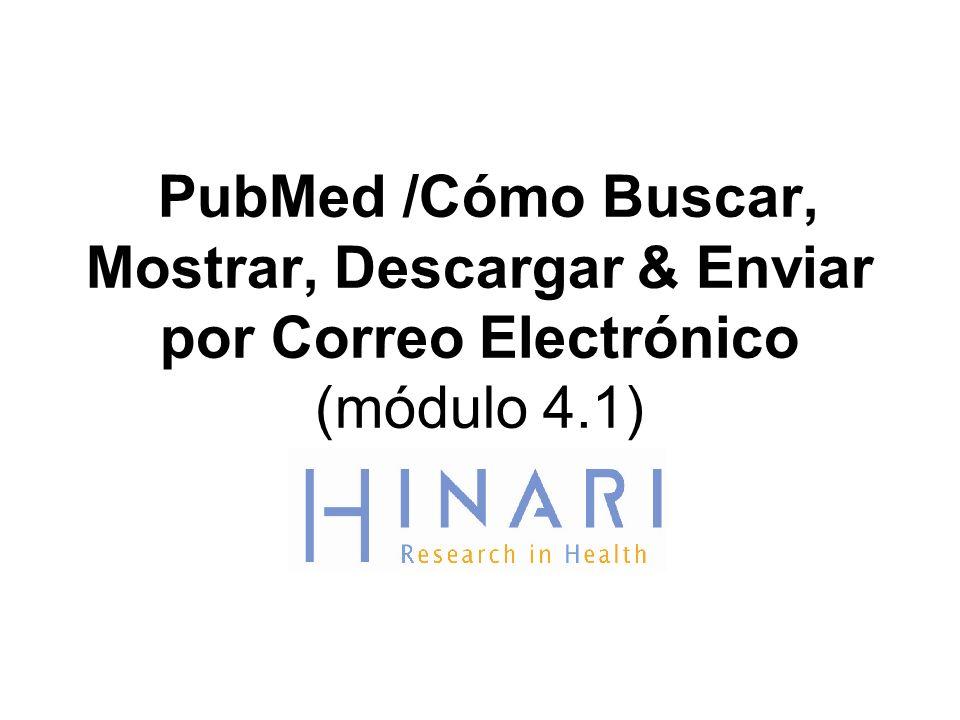 PubMed /Cómo Buscar, Mostrar, Descargar & Enviar por Correo Electrónico (módulo 4.1)