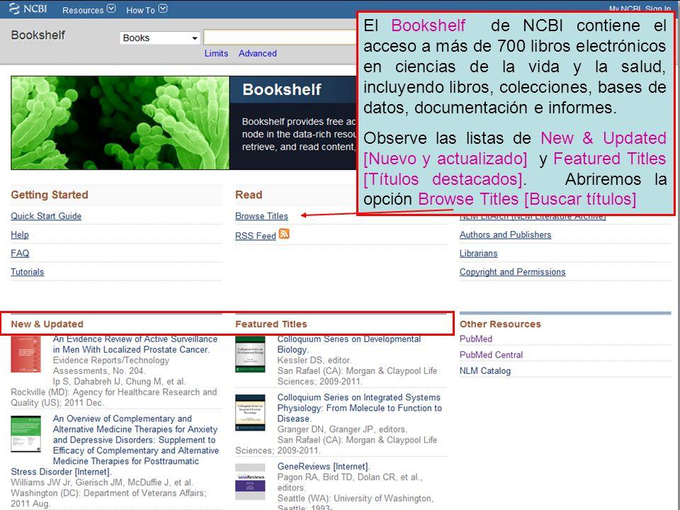 El Bookshelf de NCBI contiene el acceso a más de 700 libros electrónicos en ciencias de la vida y la salud, incluyendo libros, colecciones, bases de datos, documentación e informes.