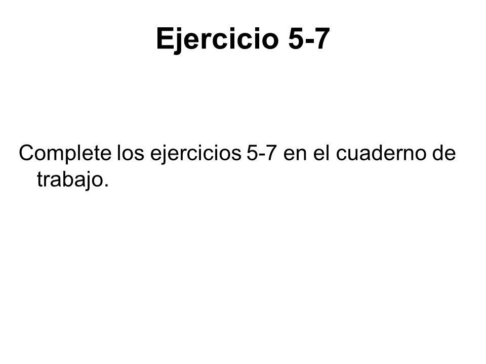 Ejercicio 5-7 Complete los ejercicios 5-7 en el cuaderno de trabajo.