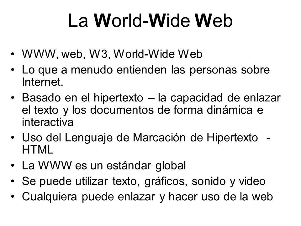 La World-Wide Web WWW, web, W3, World-Wide Web Lo que a menudo entienden las personas sobre Internet. Basado en el hipertexto – la capacidad de enlaza
