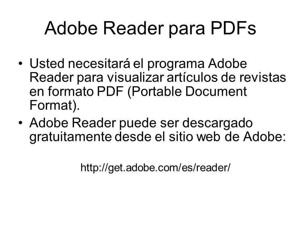 Adobe Reader para PDFs Usted necesitará el programa Adobe Reader para visualizar artículos de revistas en formato PDF (Portable Document Format). Adob