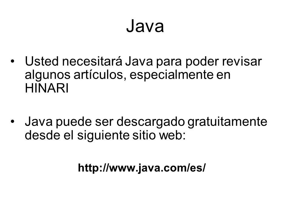 Java Usted necesitará Java para poder revisar algunos artículos, especialmente en HINARI Java puede ser descargado gratuitamente desde el siguiente si